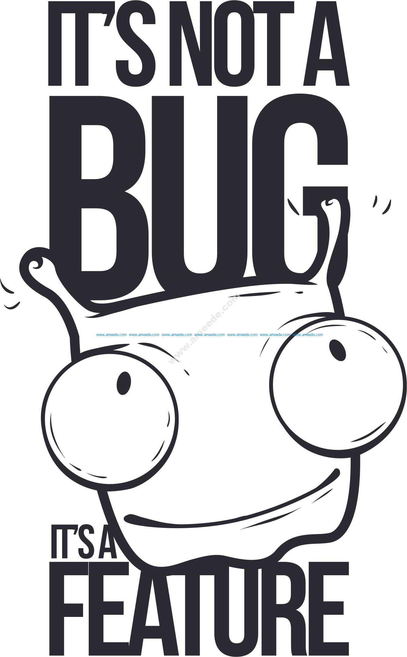 Not A Bug T Shirt Design