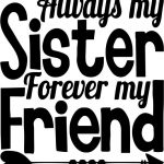 Always my sister forrever my friend t-shirt print image