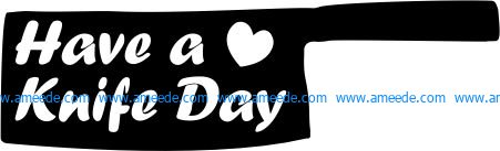 Have a love knife day file cdr and dxf free vector download for printers or laser